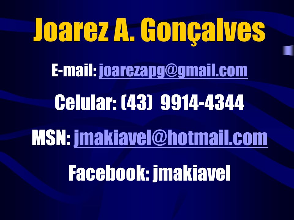 Joarez A. Gonçalves Celular: (43) 9914-4344 MSN: jmakiavel@hotmail.com