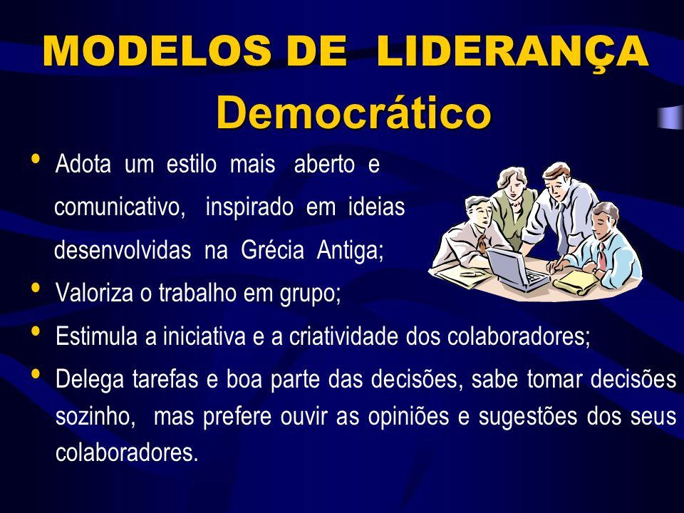 Democrático MODELOS DE LIDERANÇA Adota um estilo mais aberto e
