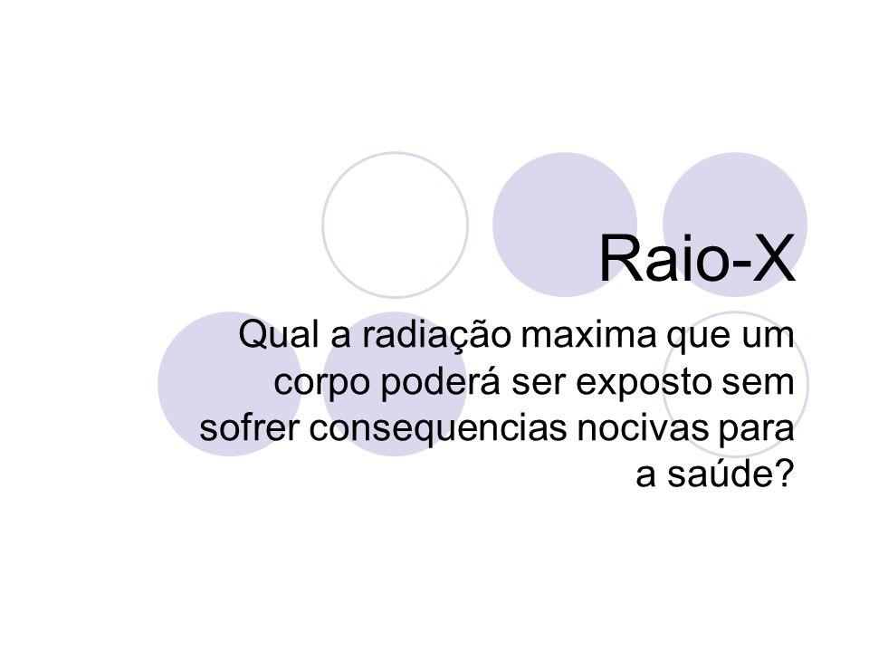 Raio-X Qual a radiação maxima que um corpo poderá ser exposto sem sofrer consequencias nocivas para a saúde