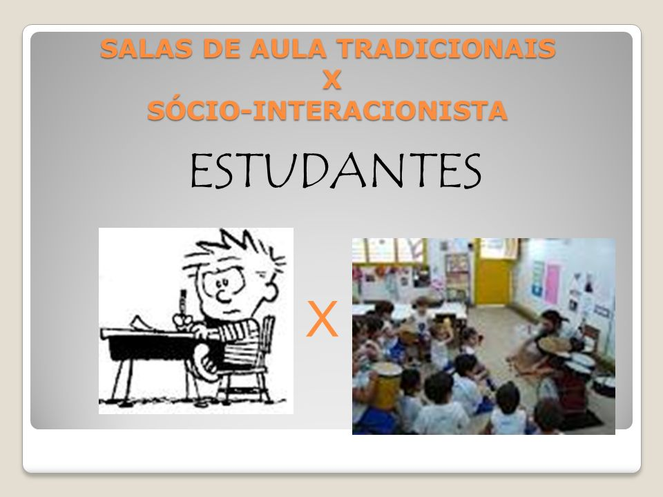 SALAS DE AULA TRADICIONAIS X SÓCIO-INTERACIONISTA