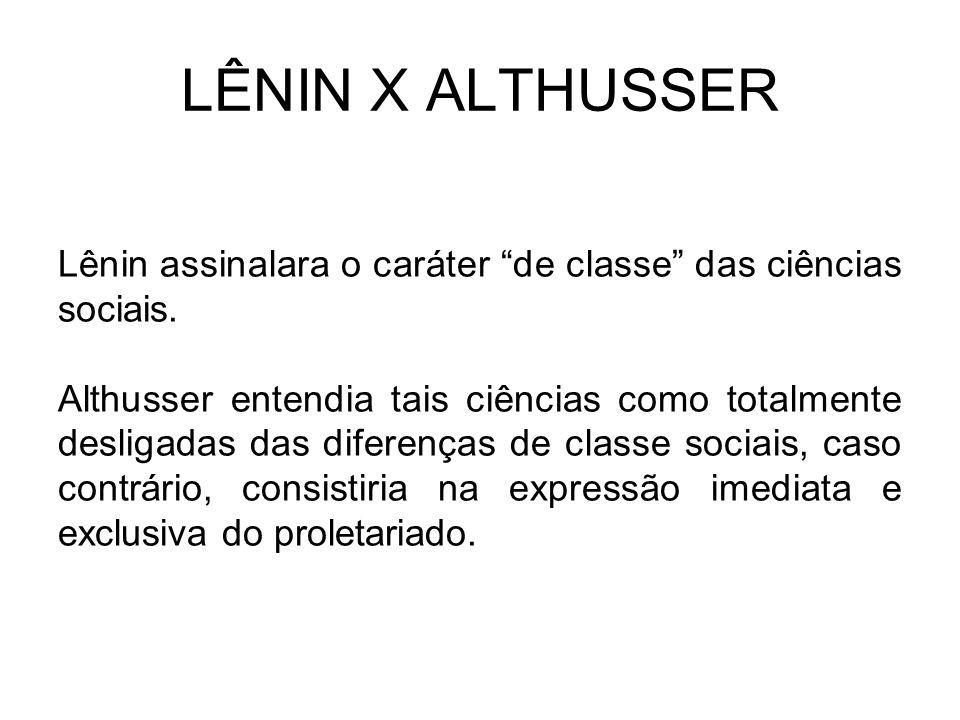 LÊNIN X ALTHUSSER Lênin assinalara o caráter de classe das ciências sociais.