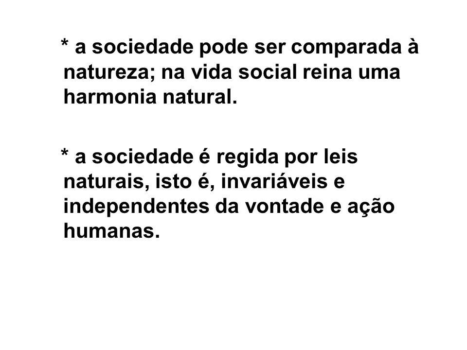 * a sociedade pode ser comparada à natureza; na vida social reina uma harmonia natural.