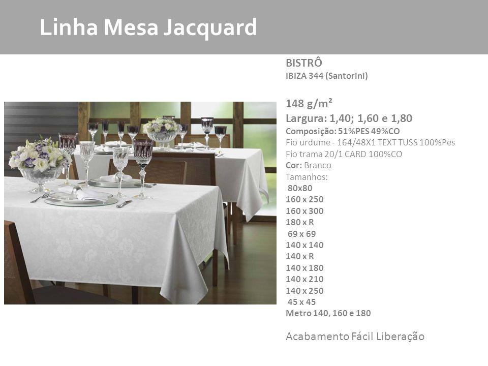 Linha Mesa Jacquard BISTRÔ 148 g/m² Largura: 1,40; 1,60 e 1,80