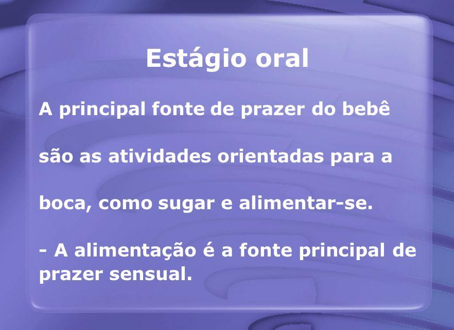 Estágio oral A principal fonte de prazer do bebê