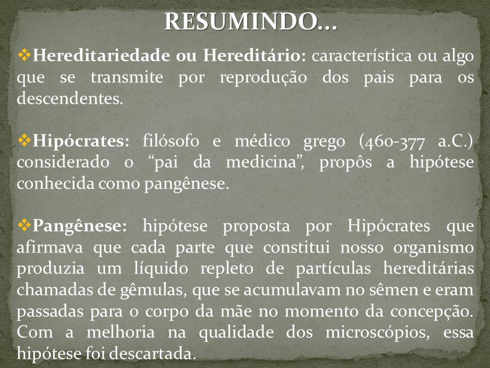 RESUMINDO... Hereditariedade ou Hereditário: característica ou algo que se transmite por reprodução dos pais para os descendentes.