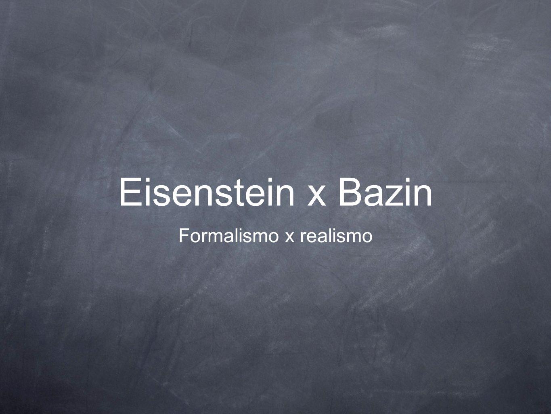 Eisenstein x Bazin Formalismo x realismo