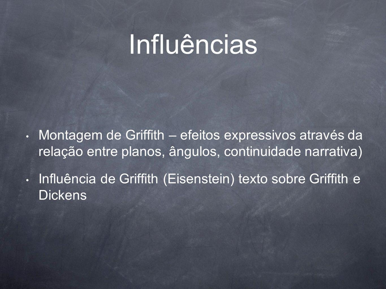 Influências Montagem de Griffith – efeitos expressivos através da relação entre planos, ângulos, continuidade narrativa)