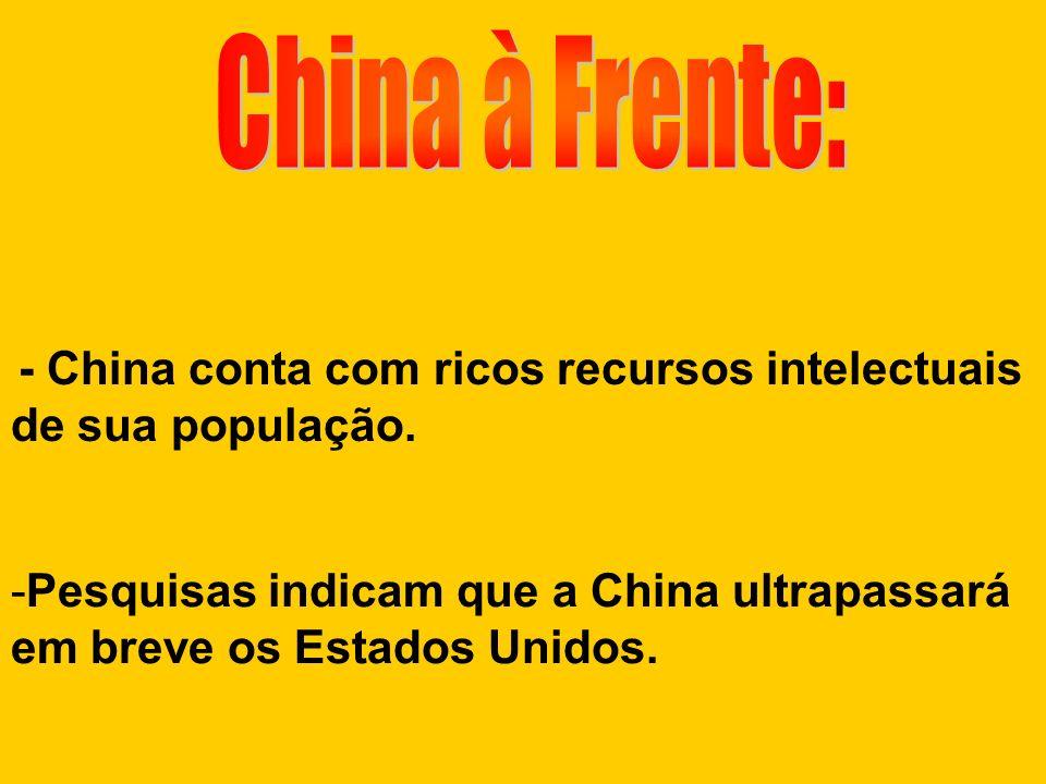 China à Frente: - China conta com ricos recursos intelectuais de sua população.
