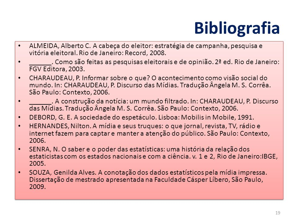 Bibliografia ALMEIDA, Alberto C. A cabeça do eleitor: estratégia de campanha, pesquisa e vitória eleitoral. Rio de Janeiro: Record, 2008.
