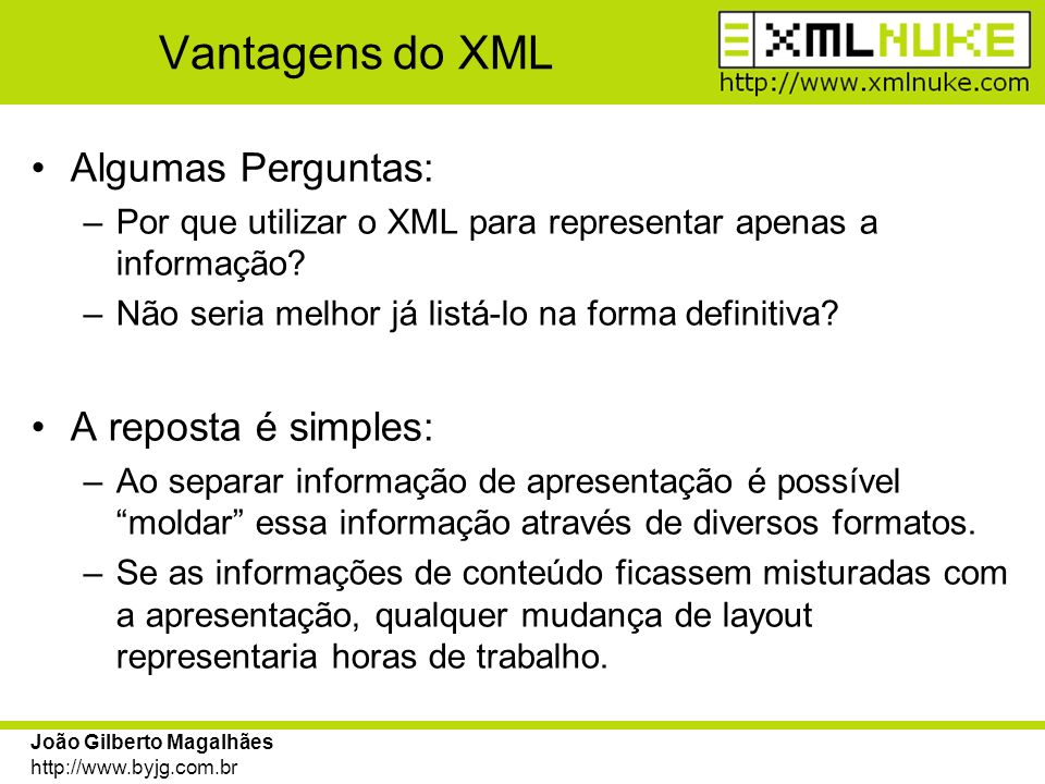 Vantagens do XML Algumas Perguntas: A reposta é simples: