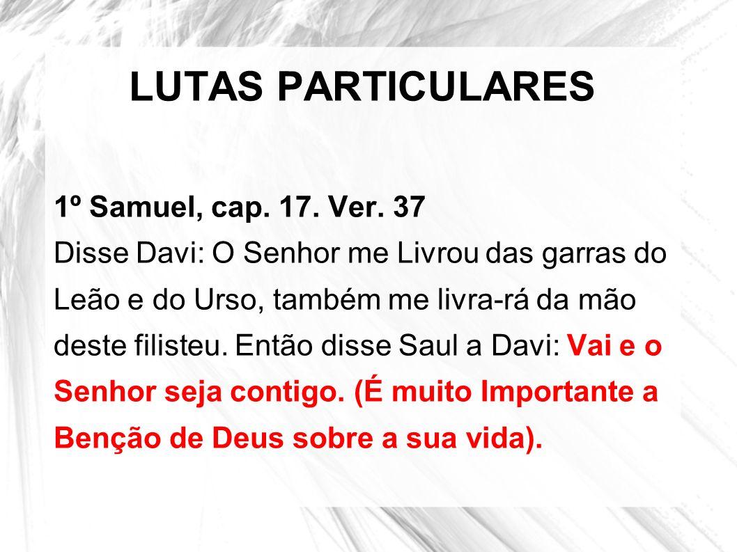 LUTAS PARTICULARES 1º Samuel, cap. 17. Ver. 37