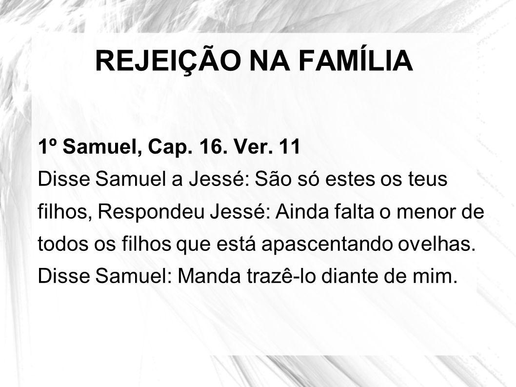 REJEIÇÃO NA FAMÍLIA 1º Samuel, Cap. 16. Ver. 11