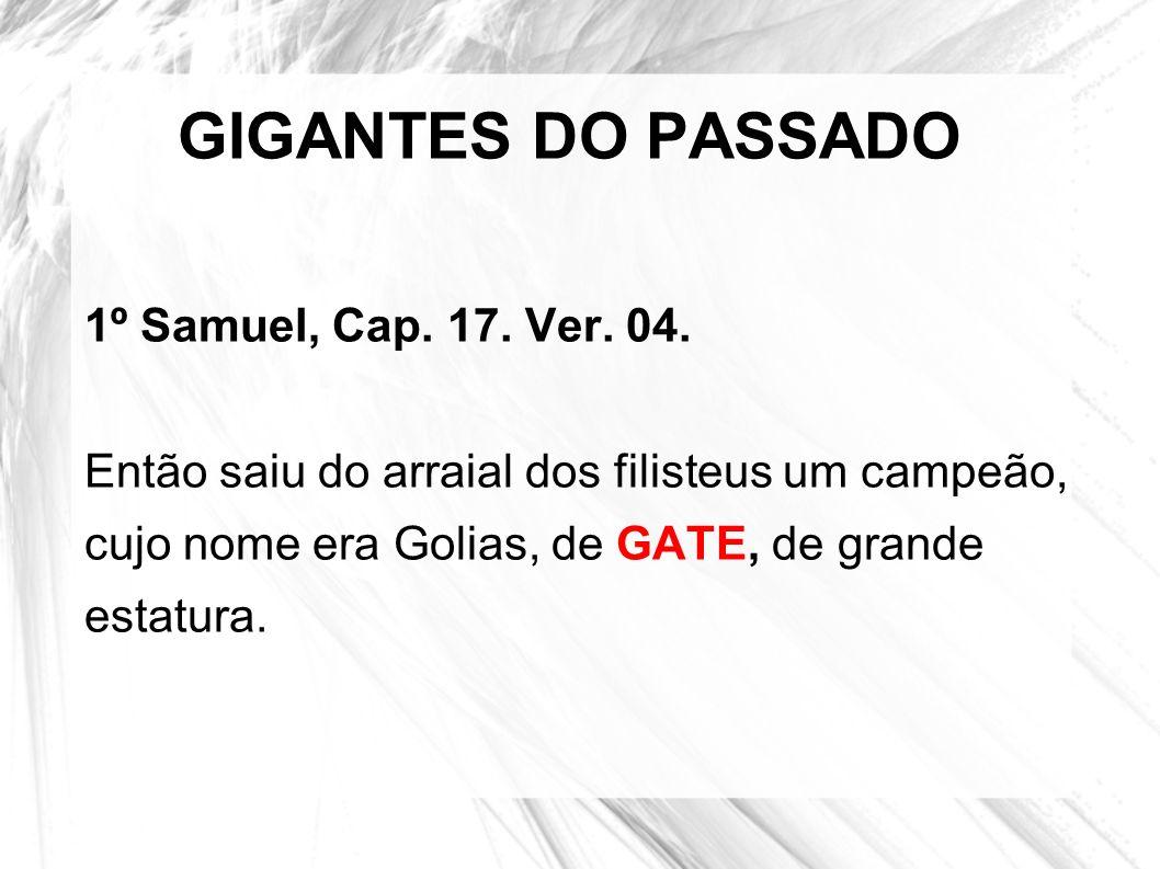 GIGANTES DO PASSADO 1º Samuel, Cap. 17. Ver. 04.