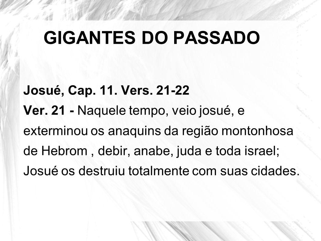 GIGANTES DO PASSADO Josué, Cap. 11. Vers. 21-22