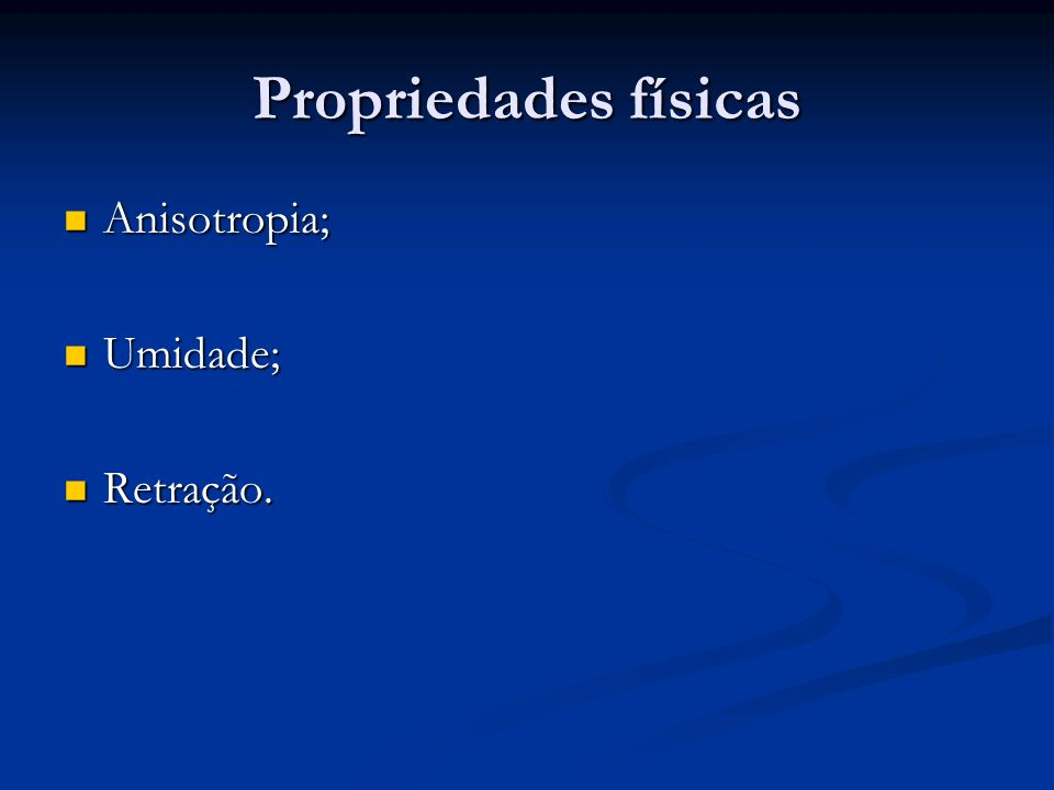 Propriedades físicas Anisotropia; Umidade; Retração.