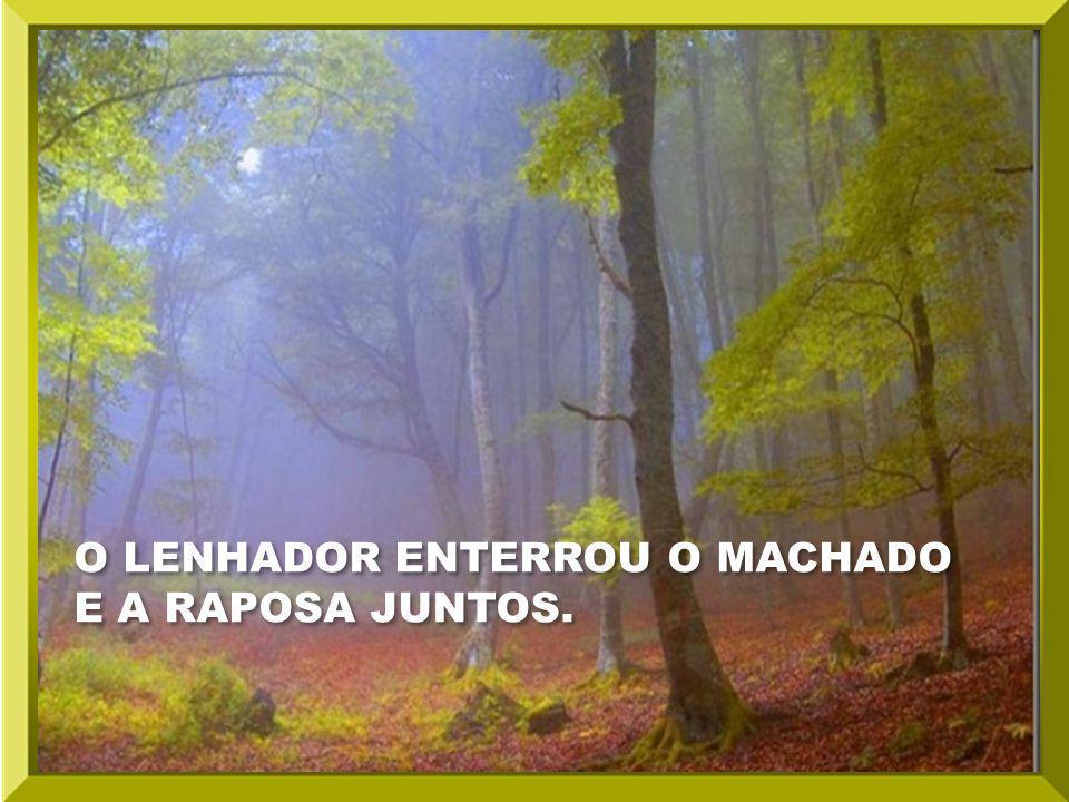 O LENHADOR ENTERROU O MACHADO