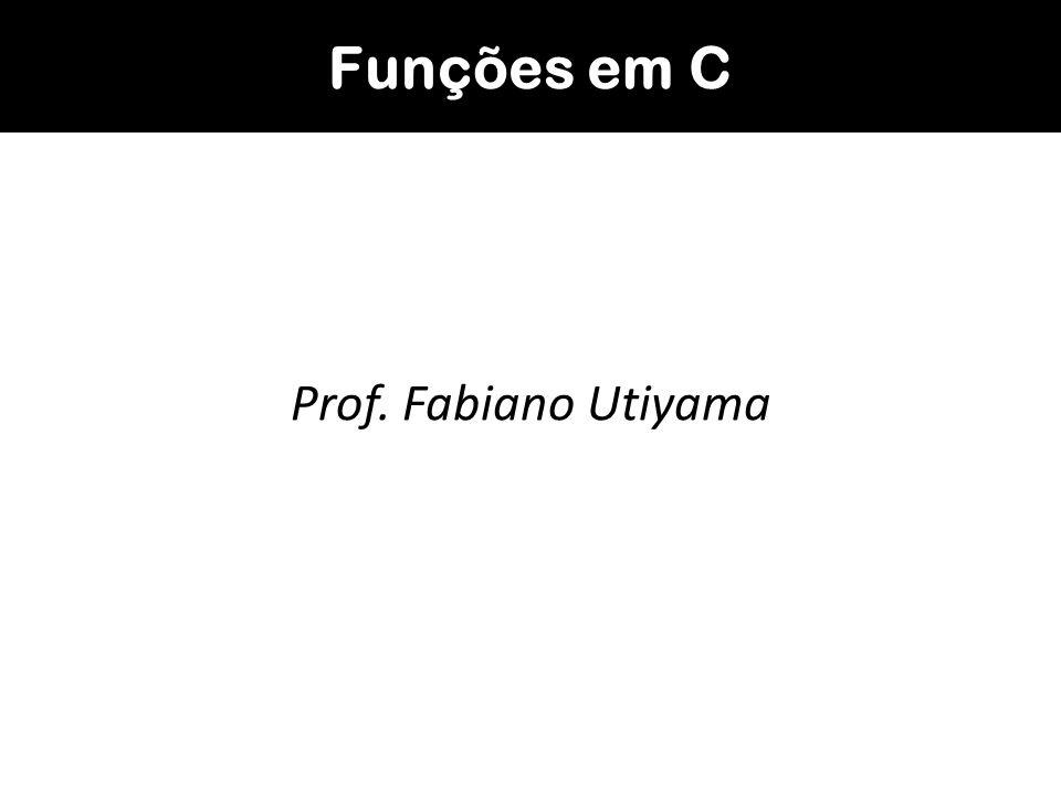 Funções em C Prof. Fabiano Utiyama