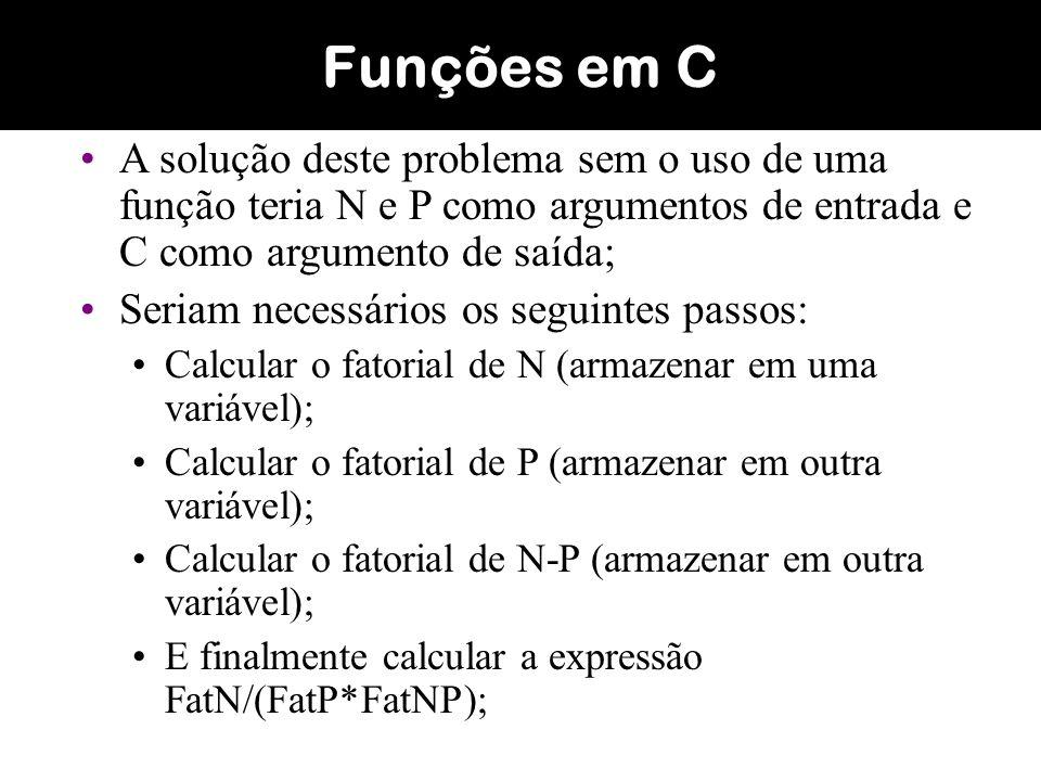 Funções em C A solução deste problema sem o uso de uma função teria N e P como argumentos de entrada e C como argumento de saída;