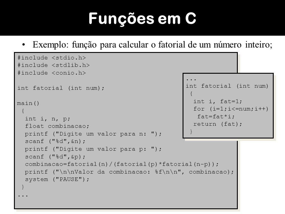 Funções em C Exemplo: função para calcular o fatorial de um número inteiro; #include <stdio.h> #include <stdlib.h>