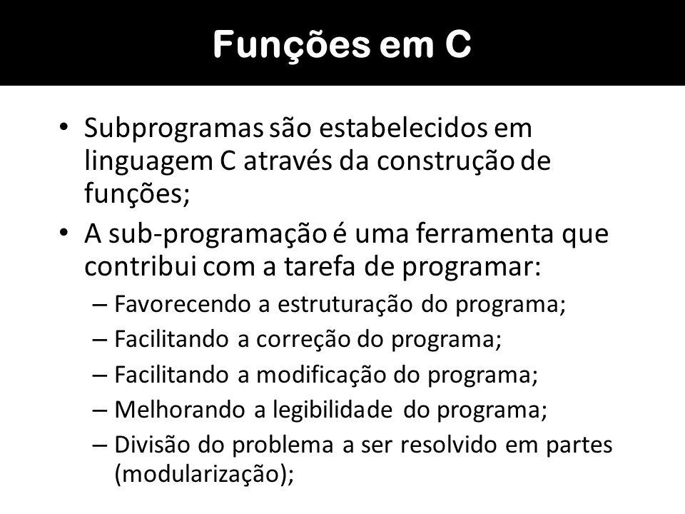 Funções em C Subprogramas são estabelecidos em linguagem C através da construção de funções;
