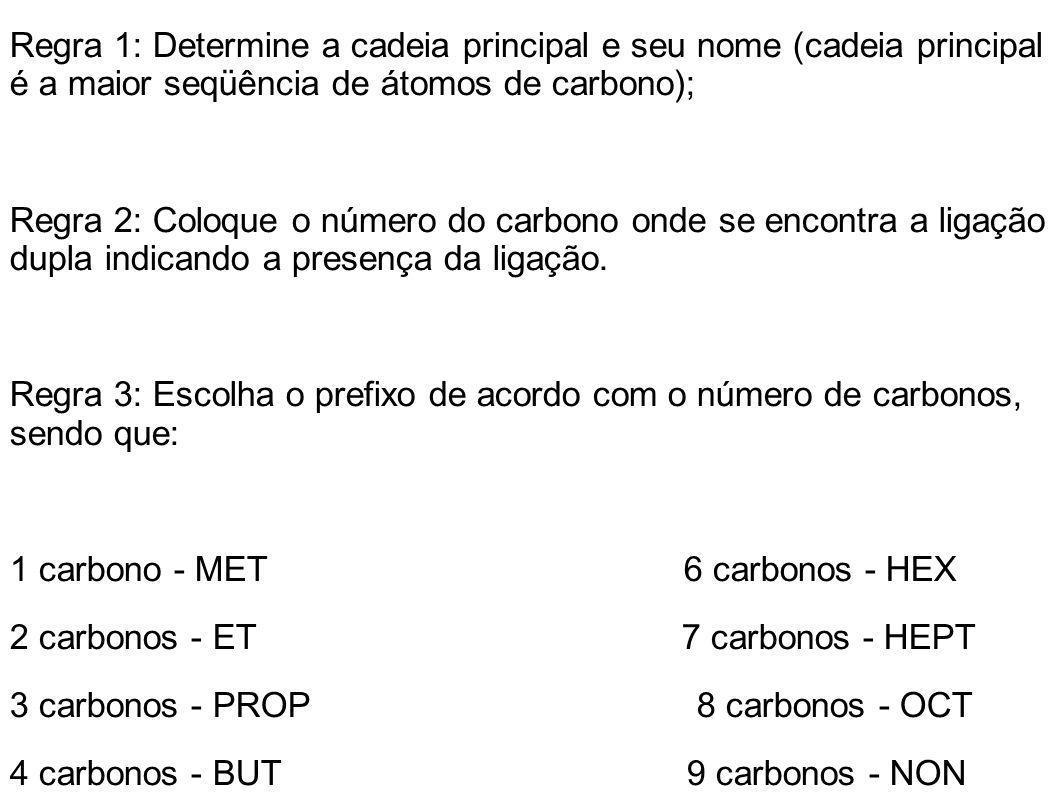 Regra 1: Determine a cadeia principal e seu nome (cadeia principal é a maior seqüência de átomos de carbono);