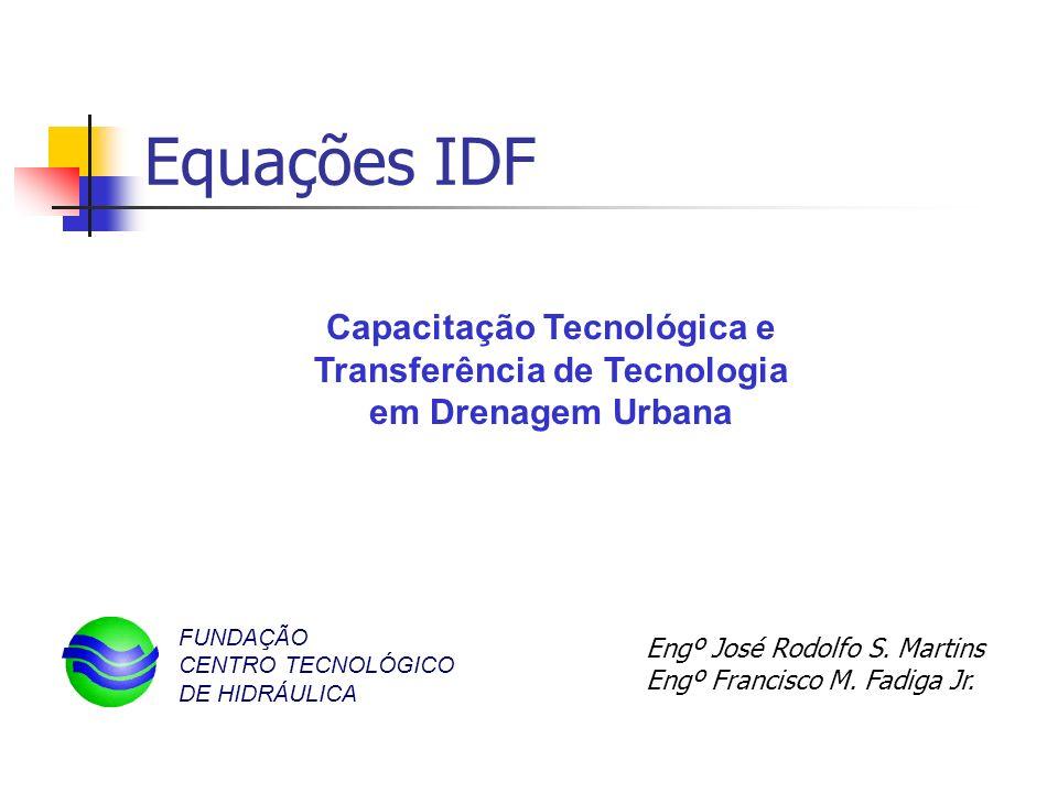 Equações IDF Capacitação Tecnológica e Transferência de Tecnologia em Drenagem Urbana. FUNDAÇÃO CENTRO TECNOLÓGICO DE HIDRÁULICA.