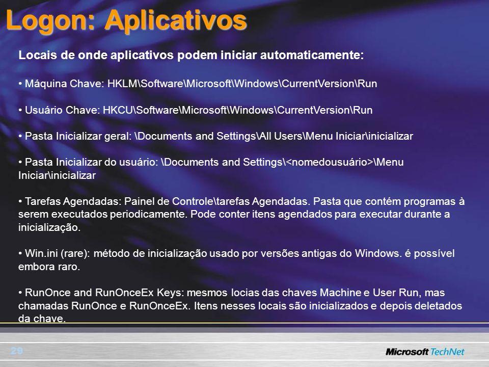 Logon: Aplicativos Locais de onde aplicativos podem iniciar automaticamente: • Máquina Chave: HKLM\Software\Microsoft\Windows\CurrentVersion\Run.