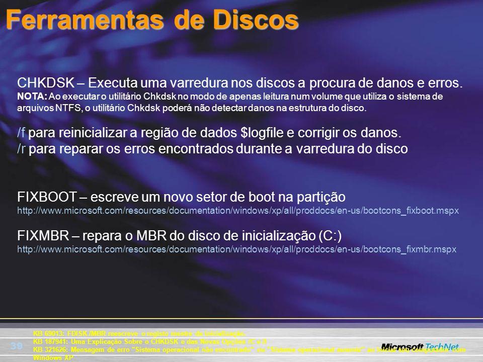 Ferramentas de Discos CHKDSK – Executa uma varredura nos discos a procura de danos e erros.