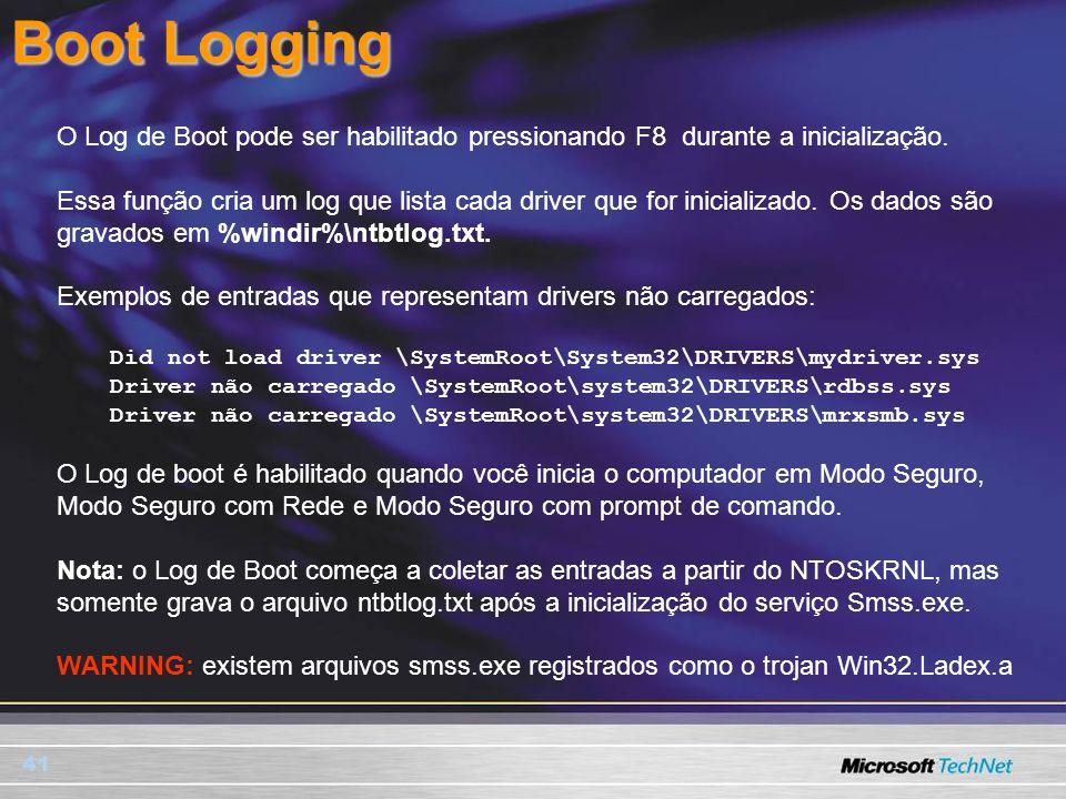 Boot Logging O Log de Boot pode ser habilitado pressionando F8 durante a inicialização.
