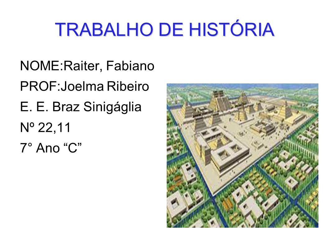 TRABALHO DE HISTÓRIA NOME:Raiter, Fabiano PROF:Joelma Ribeiro