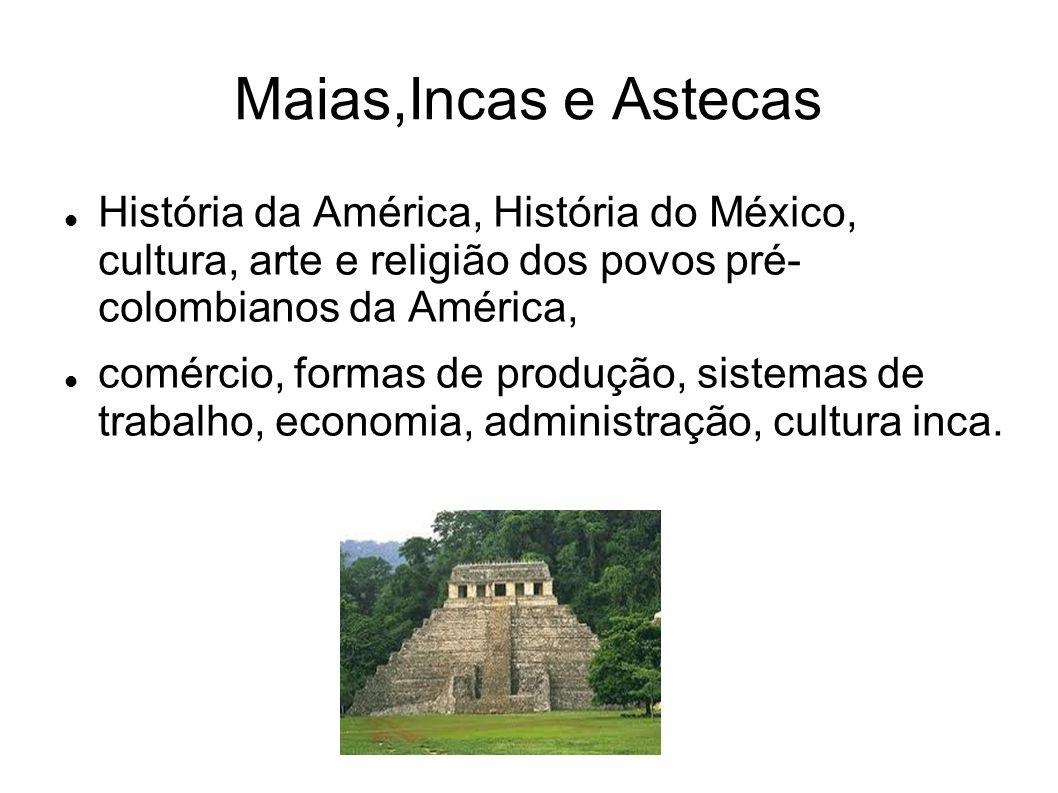 Maias,Incas e Astecas História da América, História do México, cultura, arte e religião dos povos pré- colombianos da América,