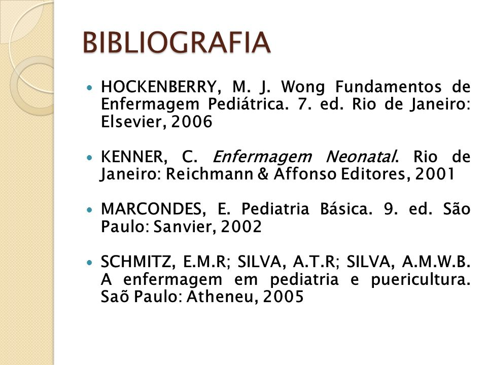 BIBLIOGRAFIA HOCKENBERRY, M. J. Wong Fundamentos de Enfermagem Pediátrica. 7. ed. Rio de Janeiro: Elsevier, 2006.