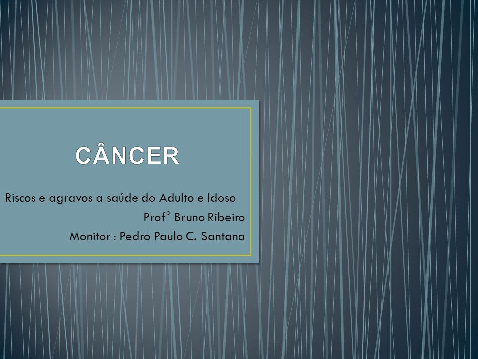 CÂNCER Riscos e agravos a saúde do Adulto e Idoso Prof° Bruno Ribeiro