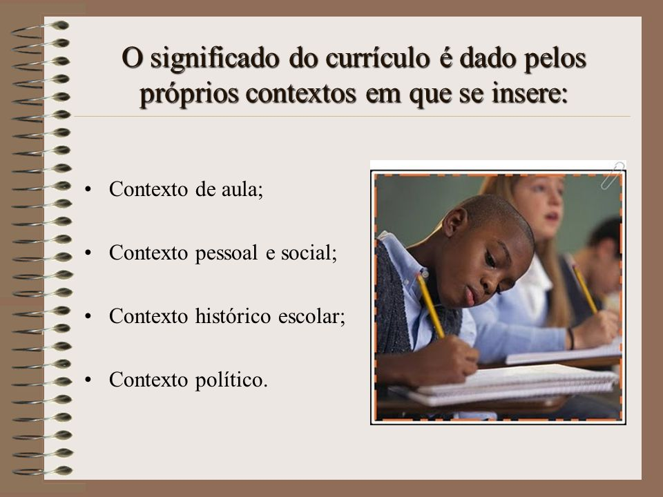 O significado do currículo é dado pelos próprios contextos em que se insere: