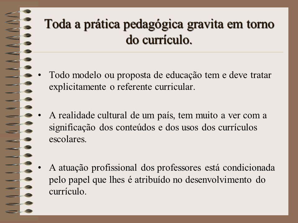 Toda a prática pedagógica gravita em torno do currículo.