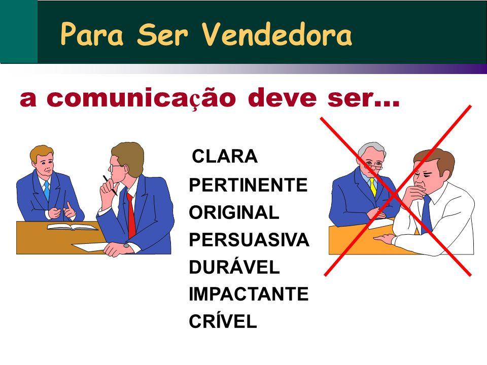 Para Ser Vendedora a comunicação deve ser... CLARA PERTINENTE ORIGINAL