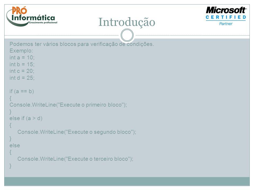 Introdução Podemos ter vários blocos para verificação de condições. Exemplo: int a = 10; int b = 15; int c = 20; int d = 25; if (a == b) {