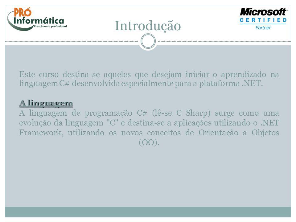 Introdução Este curso destina-se aqueles que desejam iniciar o aprendizado na linguagem C# desenvolvida especialmente para a plataforma .NET.
