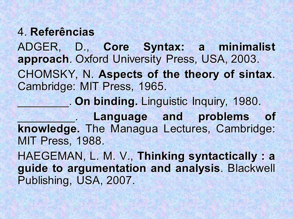 4. ReferênciasADGER, D., Core Syntax: a minimalist approach. Oxford University Press, USA, 2003.