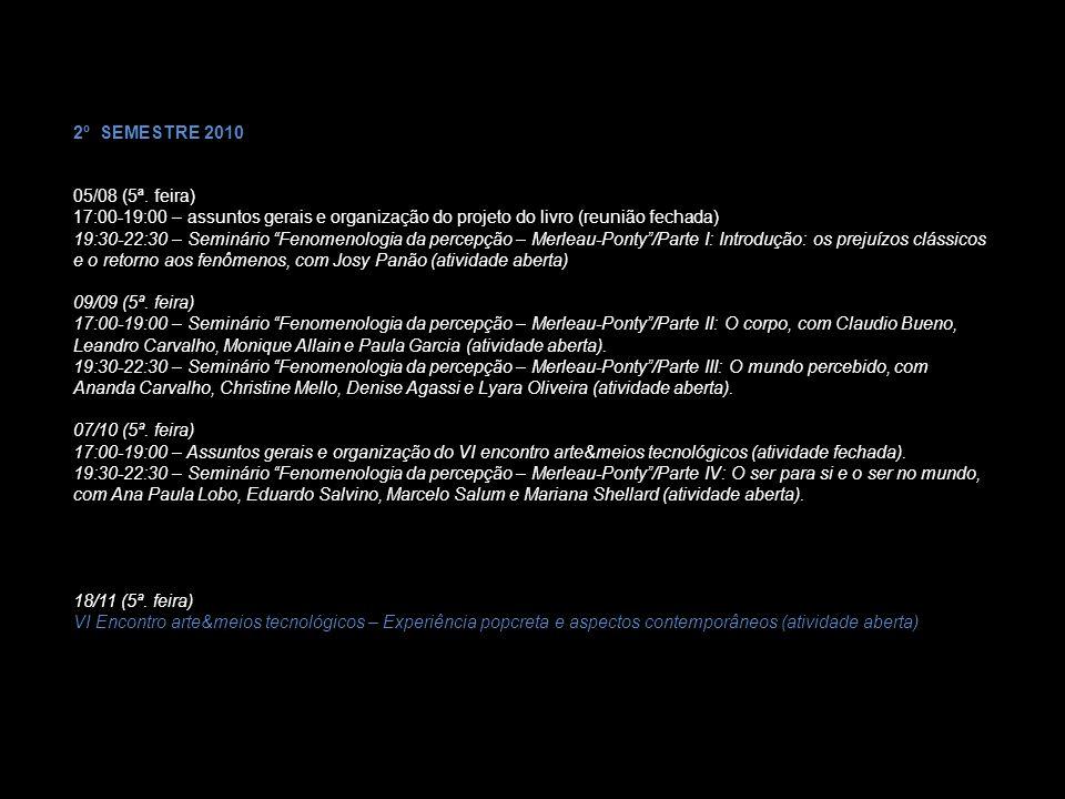 2º SEMESTRE 2010 05/08 (5ª. feira) 17:00-19:00 – assuntos gerais e organização do projeto do livro (reunião fechada)