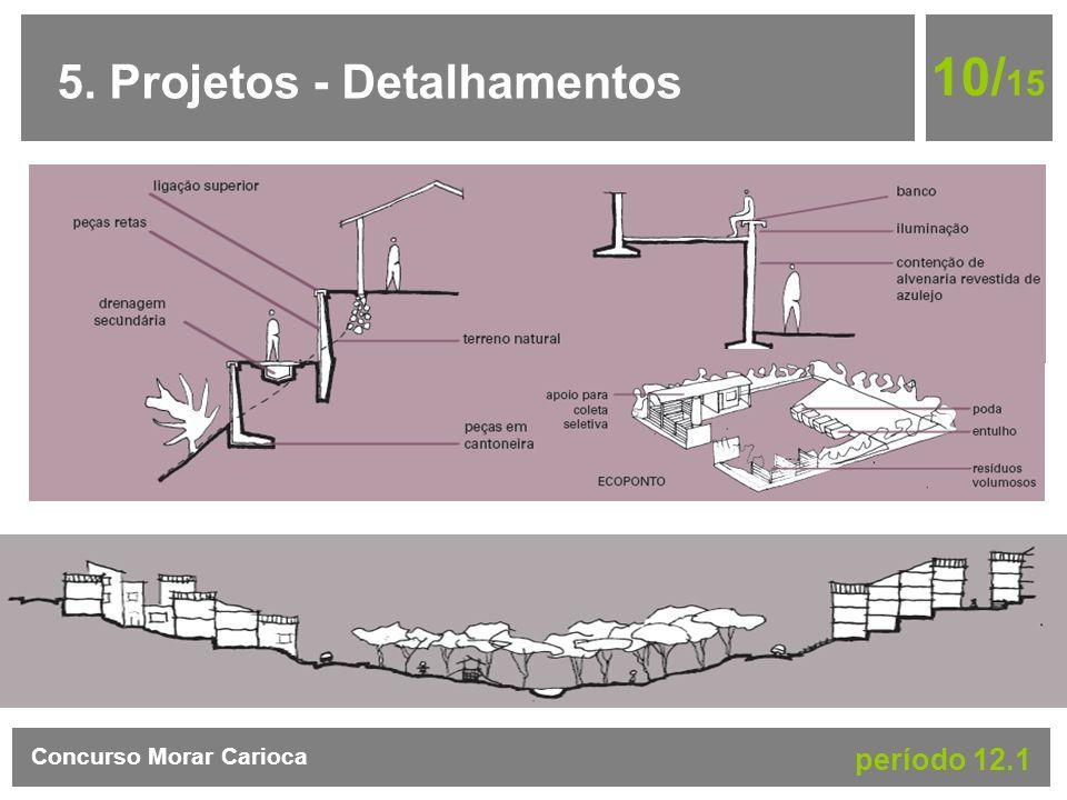 10/15 5. Projetos - Detalhamentos Concurso Morar Carioca período 12.1