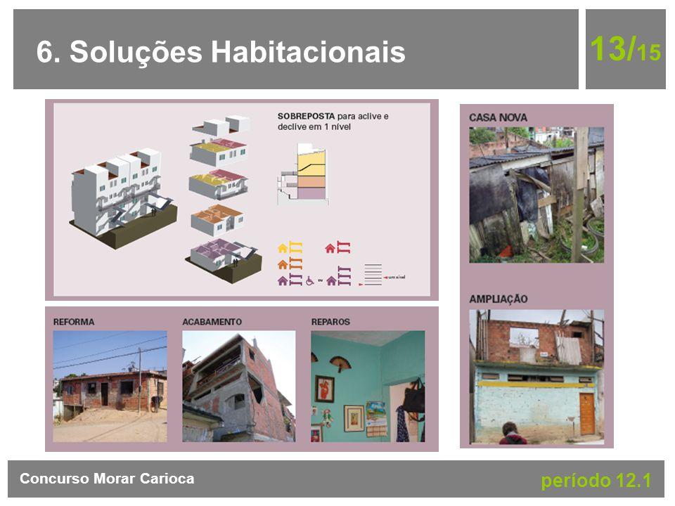13/15 6. Soluções Habitacionais Concurso Morar Carioca período 12.1