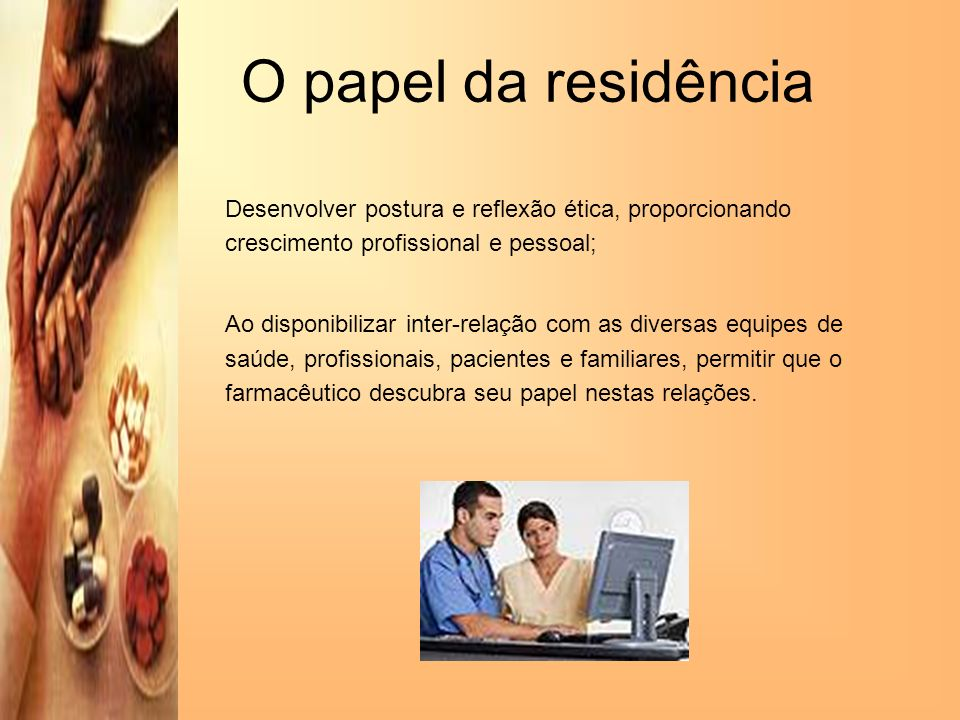 O papel da residênciaDesenvolver postura e reflexão ética, proporcionando crescimento profissional e pessoal;
