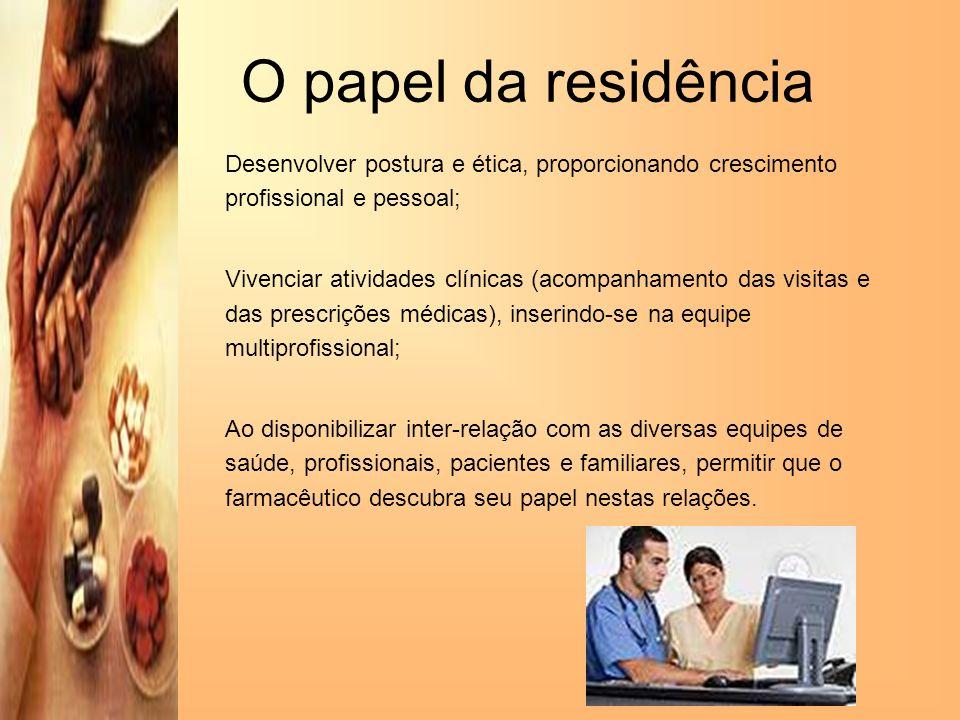 O papel da residênciaDesenvolver postura e ética, proporcionando crescimento profissional e pessoal;