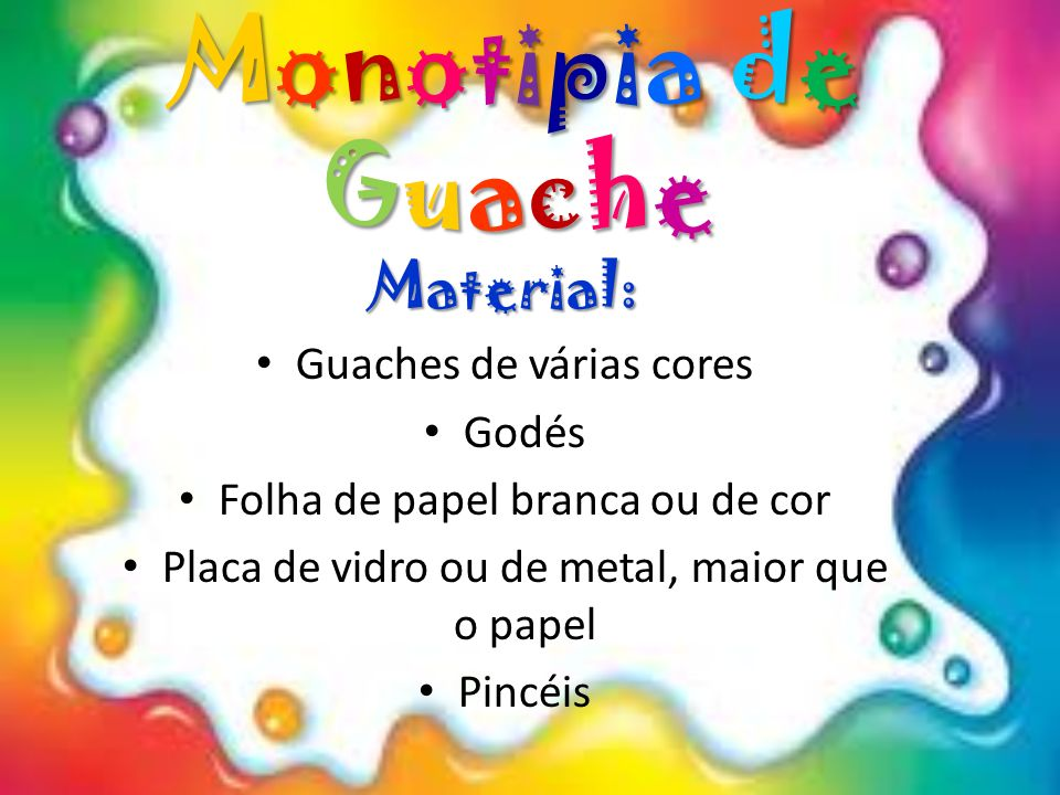 Monotipia de Guache Material: Guaches de várias cores Godés