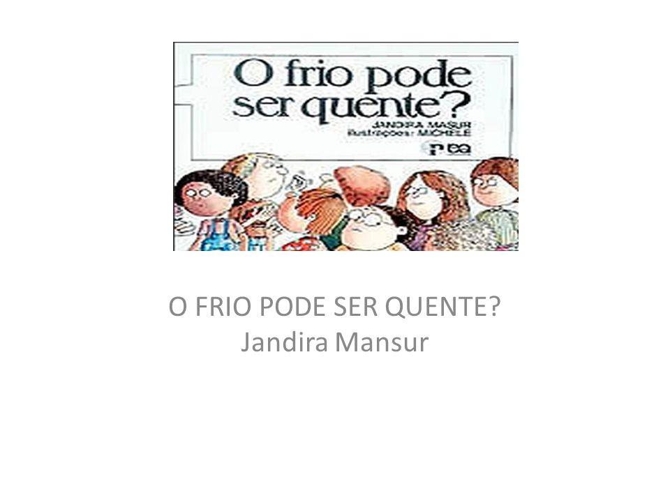 O FRIO PODE SER QUENTE Jandira Mansur
