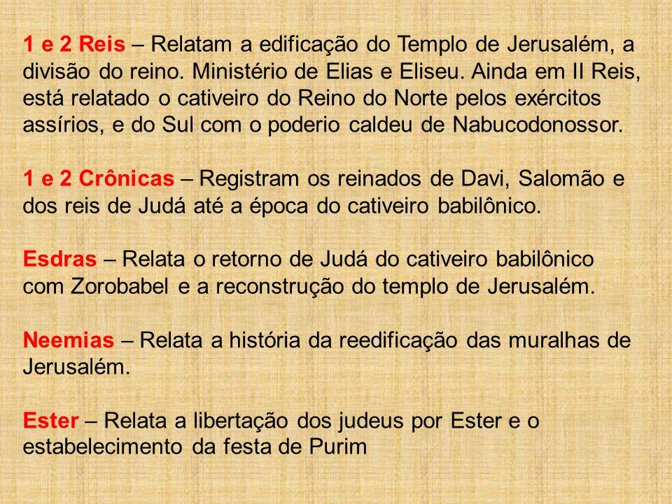 1 e 2 Reis – Relatam a edificação do Templo de Jerusalém, a divisão do reino. Ministério de Elias e Eliseu. Ainda em II Reis, está relatado o cativeiro do Reino do Norte pelos exércitos assírios, e do Sul com o poderio caldeu de Nabucodonossor.
