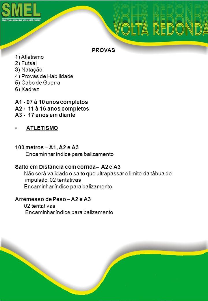 PROVAS 1) Atletismo. 2) Futsal. 3) Natação. 4) Provas de Habilidade. 5) Cabo de Guerra. 6) Xadrez.