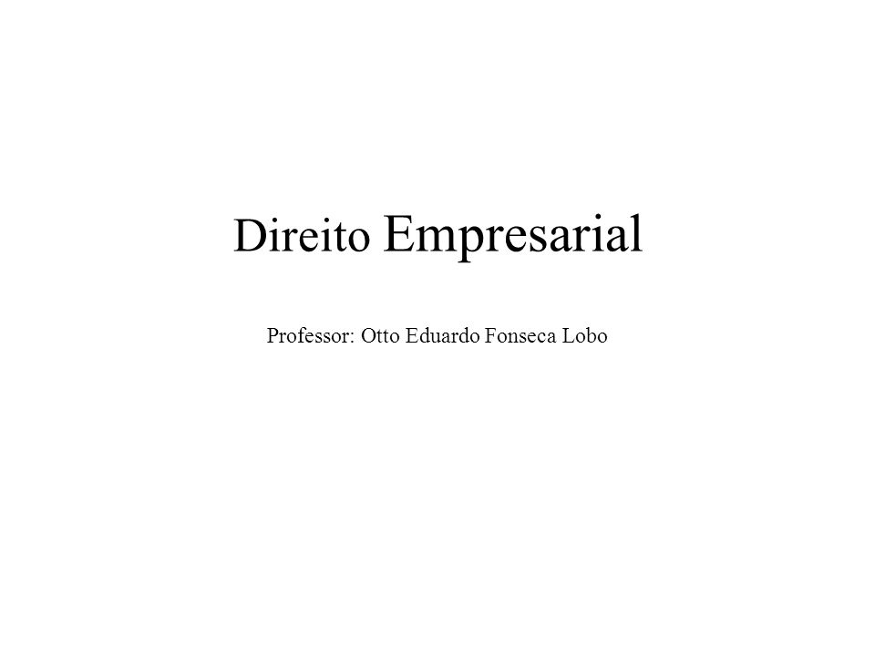 Direito Empresarial Professor: Otto Eduardo Fonseca Lobo