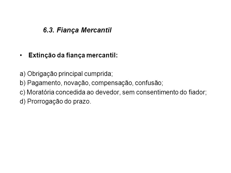 6.3. Fiança Mercantil Extinção da fiança mercantil:
